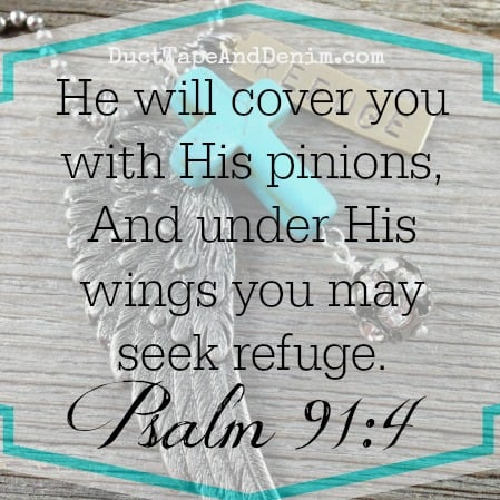He will cover you with His pinions, And under His wings you may seek refuge. Psalm 91:4 | angels wings | DuctTapeAndDenim.com