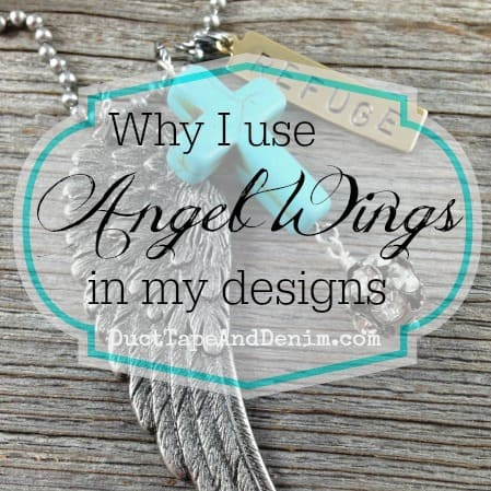 Why I use angels wings in my jewelry designs | DuctTapeAndDenim.com