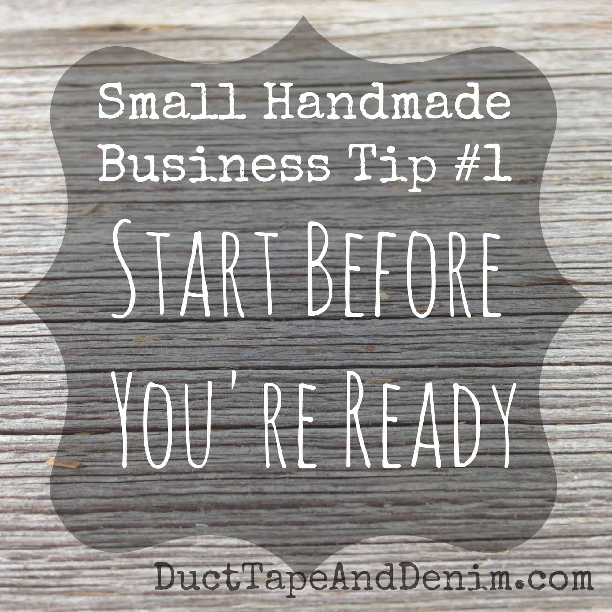 Small Handmade Business Tip #1 | Start Before You're Ready