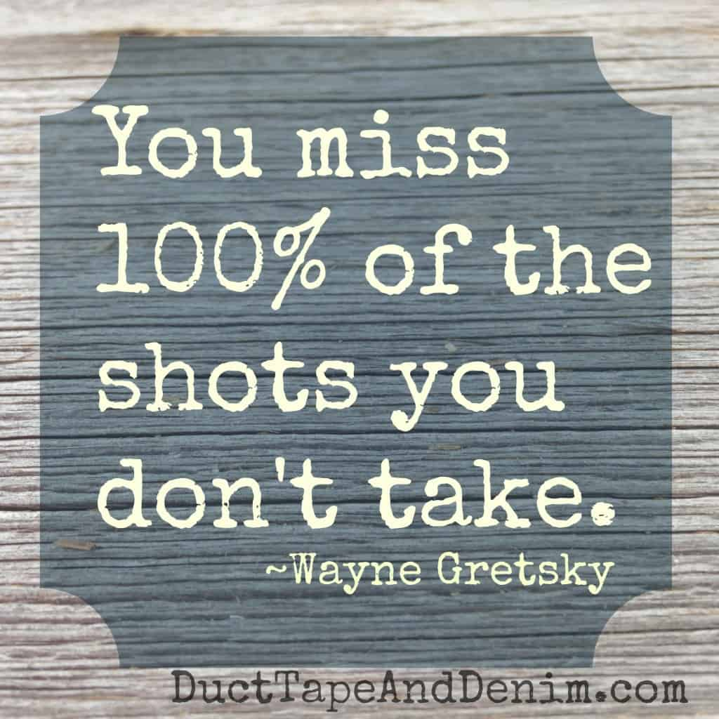 Wayne Gretsky quote You miss 100% of the shots you don't take | DuctTapeAndDenim.com