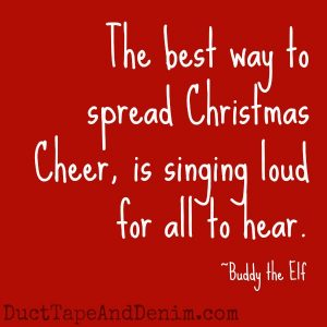 "Can you guess which Christmas movies these quotes came from? Find a list of my favorites at DuctTapeAndDenim.com | ""The best way to spread Christmas cheer, is singing loud for all to hear."" Buddy the Elf"
