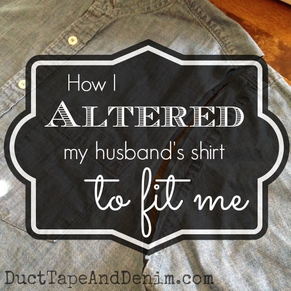 How I altered my husband's shirt to fit me, how to alter a man's shirt | DuctTapeAndDenim.com