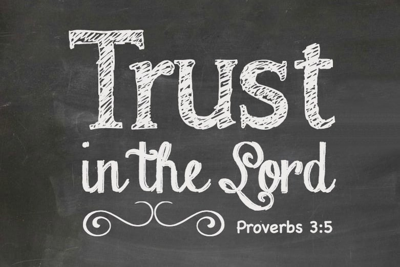 Trust in the Lord. Proverbs 3:5