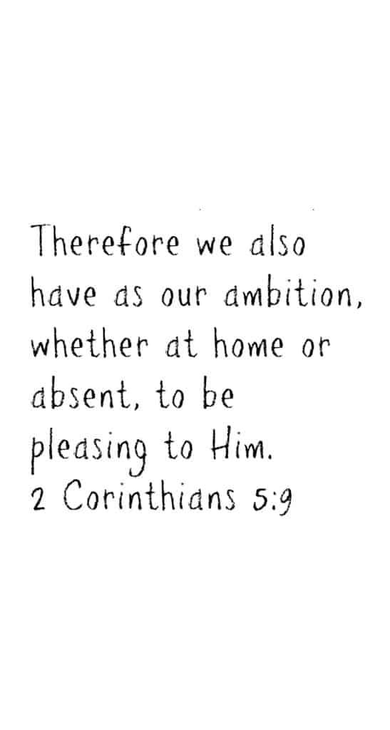 2 Corinthians 5:9 Scripture memory wallpaper for iPhone.  More Bible verses on DuctTapeAndDenim.com