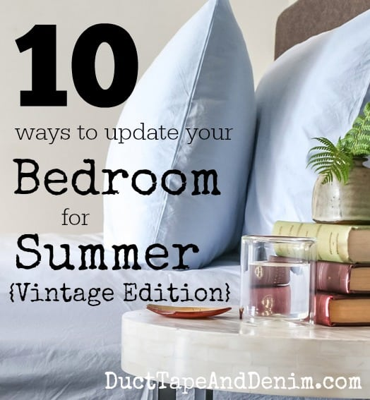 10 ways to update your bedroom for summer using vintage pieces. Easy, inexpensive home decor ideas. | DuctTapeAndDenim.com