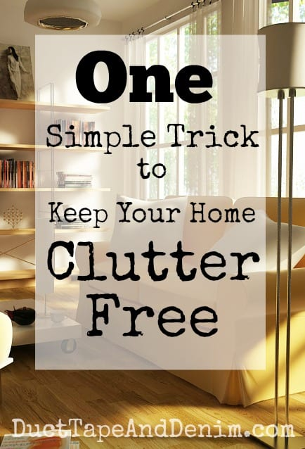 Clutter free home - One simple trick to keep your home clutter free | DuctTapeAndDenim.com