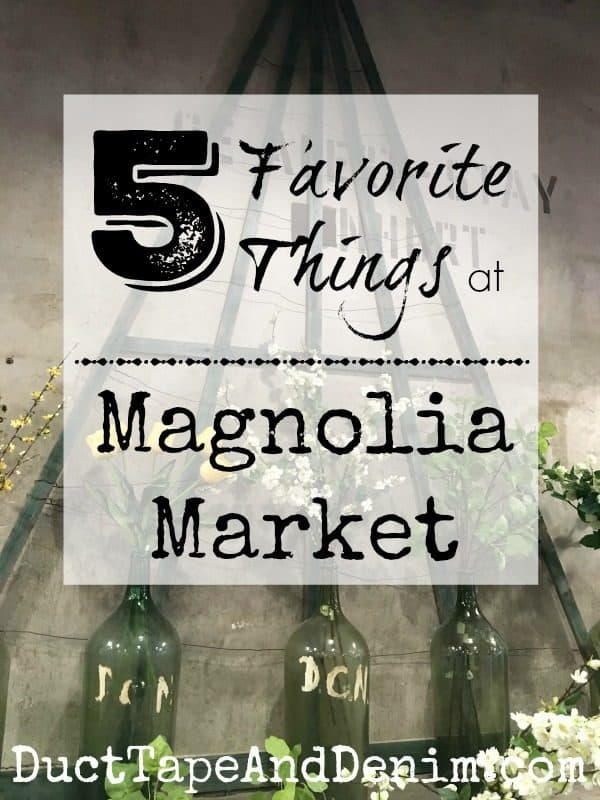 5 Favorite Things at Magnolia Market | DuctTapeAndDenim.com