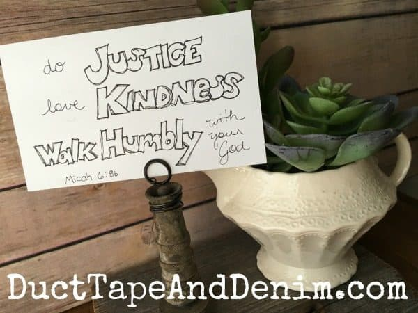 Do justice, love kindness, walk humbly with your God. Micah 6:8 | DuctTapeAndDenim.com