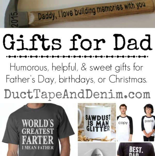 Gifts for Dad - humorous, helpful, sweet gifts for Father's Day, birthdays, or Christmas ~ DuctTapeAndDenim.com