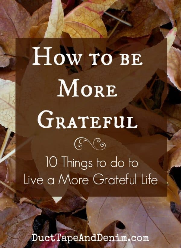 How to be more grateful, 10 things to do to live a more grateful life | DuctTapeAndDenim.com