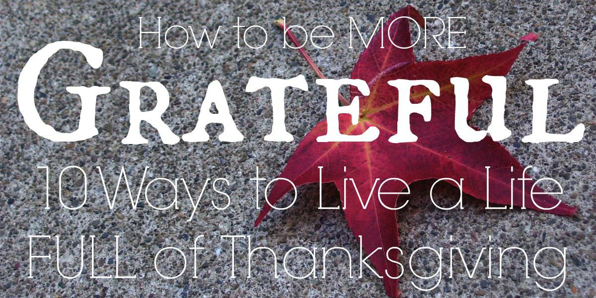 How to be More Grateful | 10 Things to do to Live a More Grateful Life