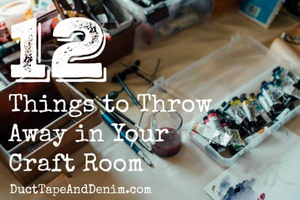 12 Things to Throw Away in Your Craft Room. Organizing a craft room. | DuctTapeAndDenim.com