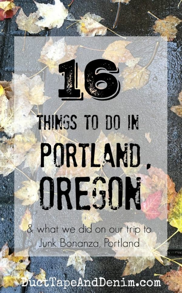 16 things to do in Portland, Oregon, and what we did on our trip to Junk Bonanza | DuctTapeAndDenim.com