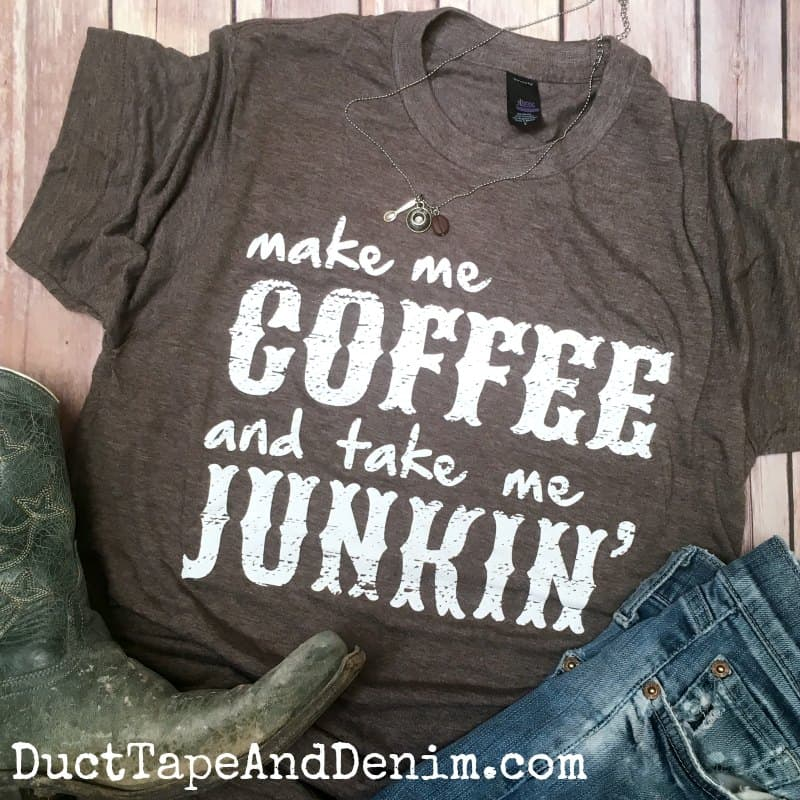 Make Me Coffee and Take Me Junkin' T-Shirt - Perfect tee for flea market or thrifting | DuctTapeAndDenim.com