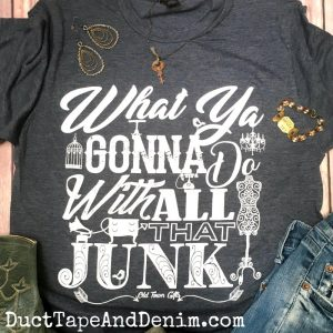 WHAT YA GONNA DO WITH ALL THAT JUNK T-Shirt -- Perfect for a day of thrifting, flea markets, or garage sales! DuctTapeAndDenim.com