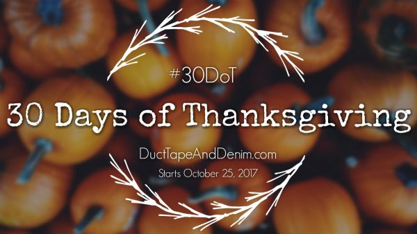 30 Days of Thanksgiving #30DoT starts October 25, 2017 on DuctTapeAndDenim.com