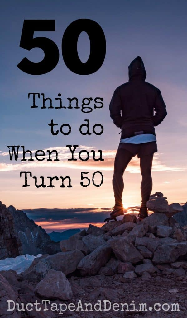 50 things to do when you turn 50. Unique bucket list of adventures in your 50s! DuctTapeAndDenim.com