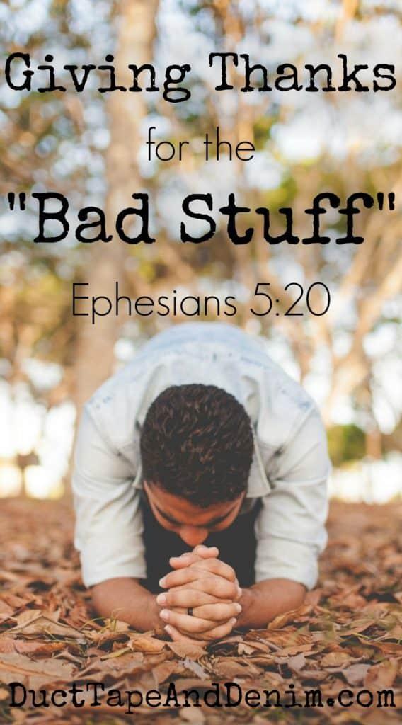 Giving thanks for the bad stuff, Ephesians 5 20 #30DoT DuctTapeAndDenim.com