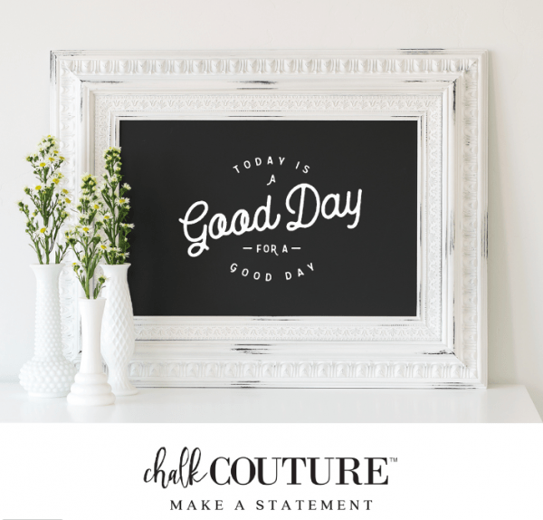 Chalk Couture - today is a good day for a good day