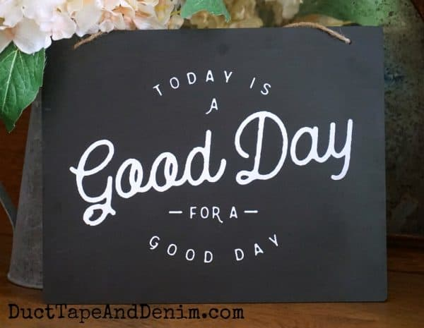 Today is a Good Day for a Good Day Chalk Couture sign